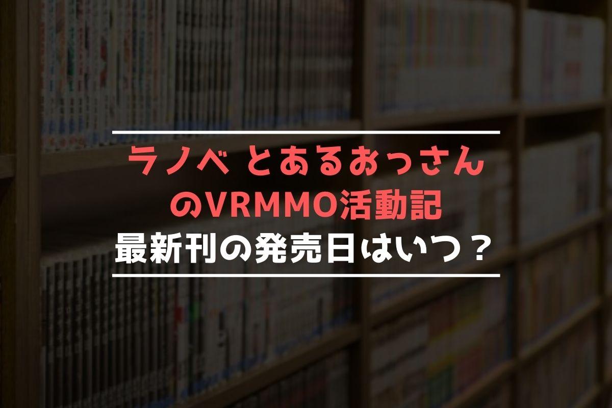 ラノベ とあるおっさんのVRMMO活動記 最新刊 発売日